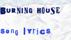 Burning house song lyrics