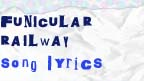 Funicular railway song lyrics