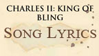 Written on ancient parchment the words, Charles II: King of Bling, Song Lyrics.