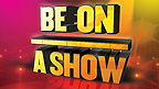 Be On A Show
